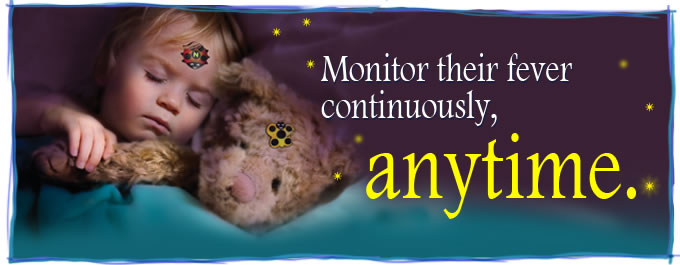 Monitor their fever continuously, anytime