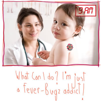 What can I do? I'm just a Fever-Bugz addict!