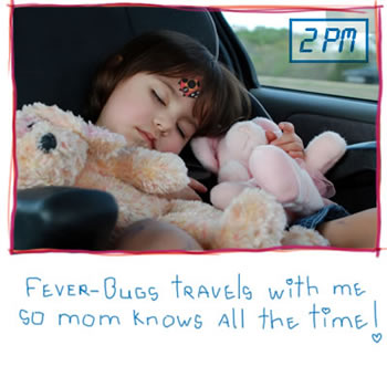 Fever-Bugz travels with me so mom knows all the time!